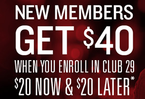 New Members Get $40 When you enroll in club 29